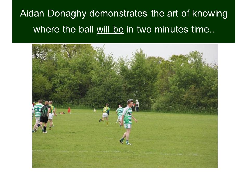 Aidan Donaghy demonstrates the art of knowing where the ball will be in two minutes time..