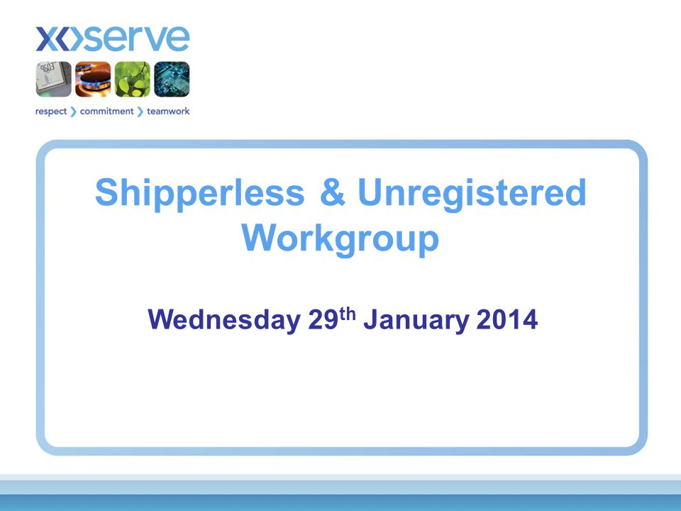 Shipperless & Unregistered Workgroup Wednesday 29 th January 2014