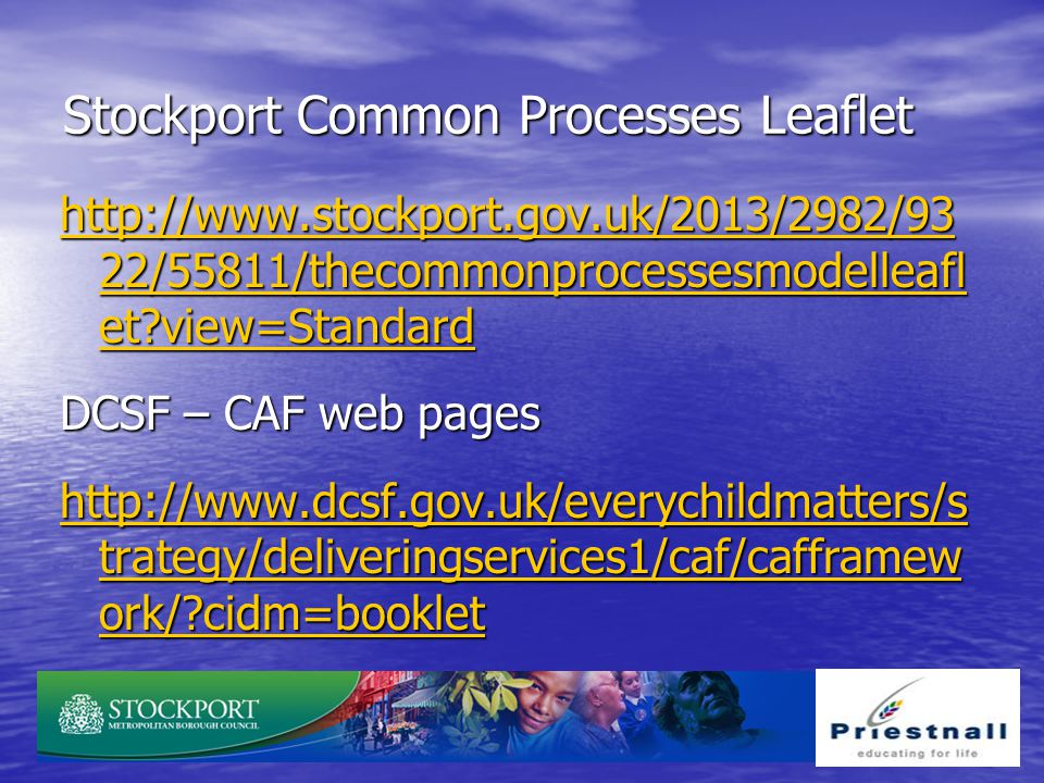 Stockport Common Processes Leaflet http://www.stockport.gov.uk/2013/2982/93 22/55811/thecommonprocessesmodelleafl et?view=Standard http://www.stockpor