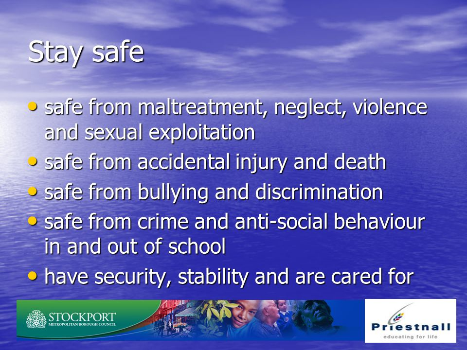 Stay safe safe from maltreatment, neglect, violence and sexual exploitation safe from maltreatment, neglect, violence and sexual exploitation safe fro