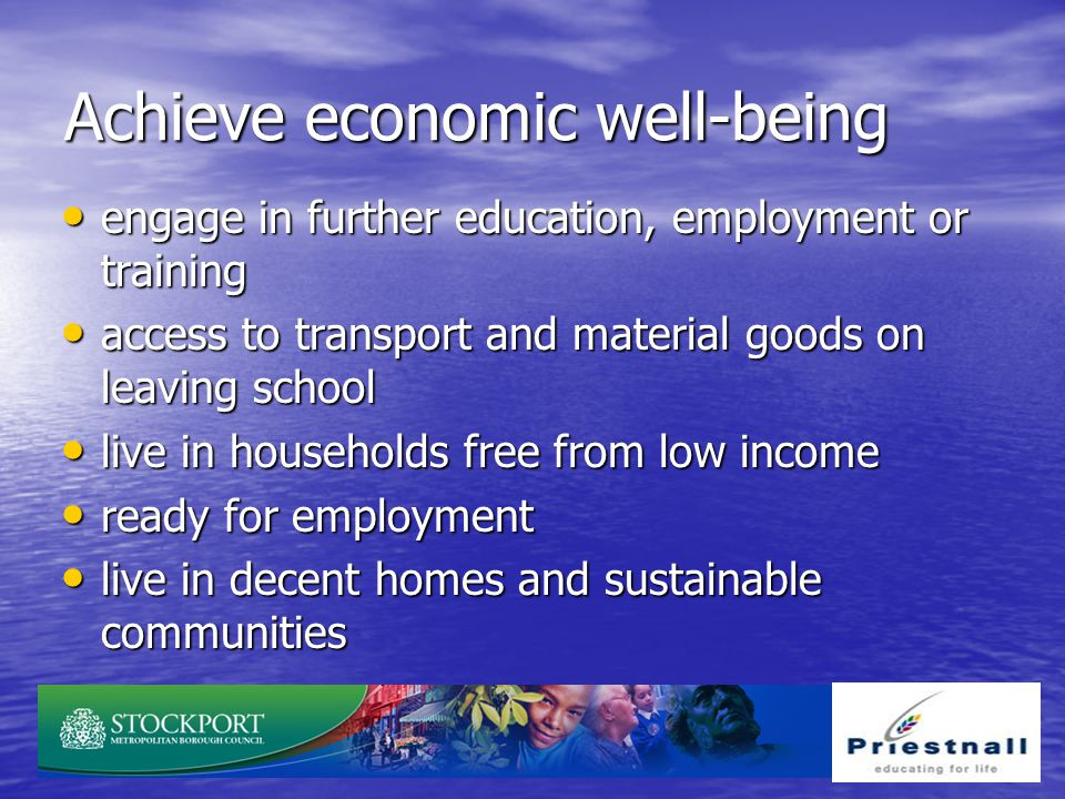 Achieve economic well-being engage in further education, employment or training engage in further education, employment or training access to transpor