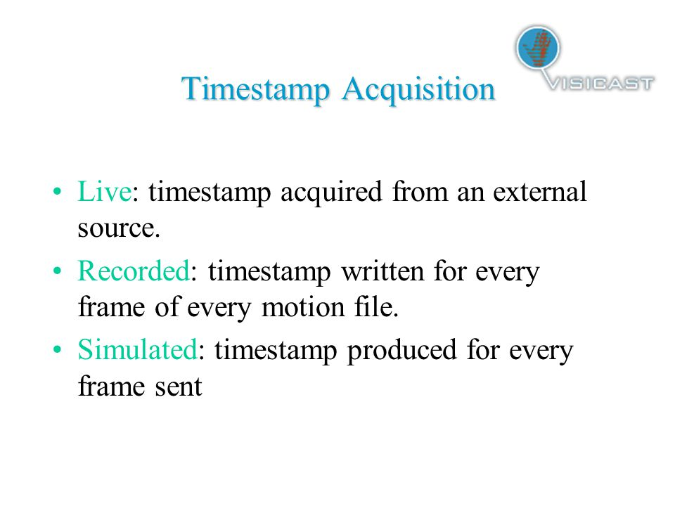 Timestamp Acquisition Live: timestamp acquired from an external source. Recorded: timestamp written for every frame of every motion file. Simulated: t