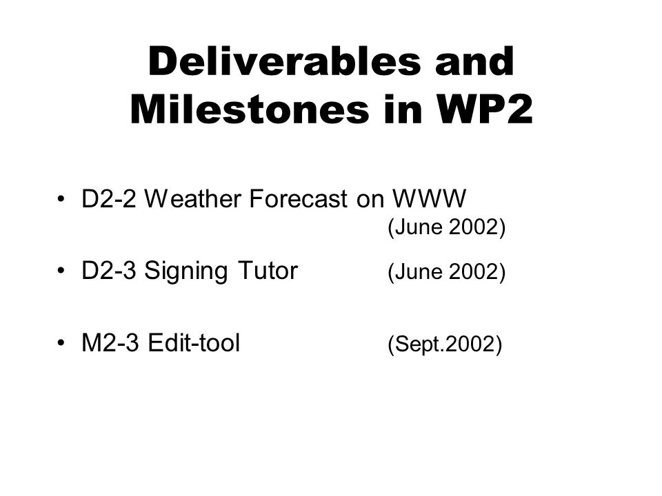 Deliverables and Milestones in WP2 D2-2 Weather Forecast on WWW (June 2002) D2-3 Signing Tutor (June 2002) M2-3 Edit-tool (Sept.2002)