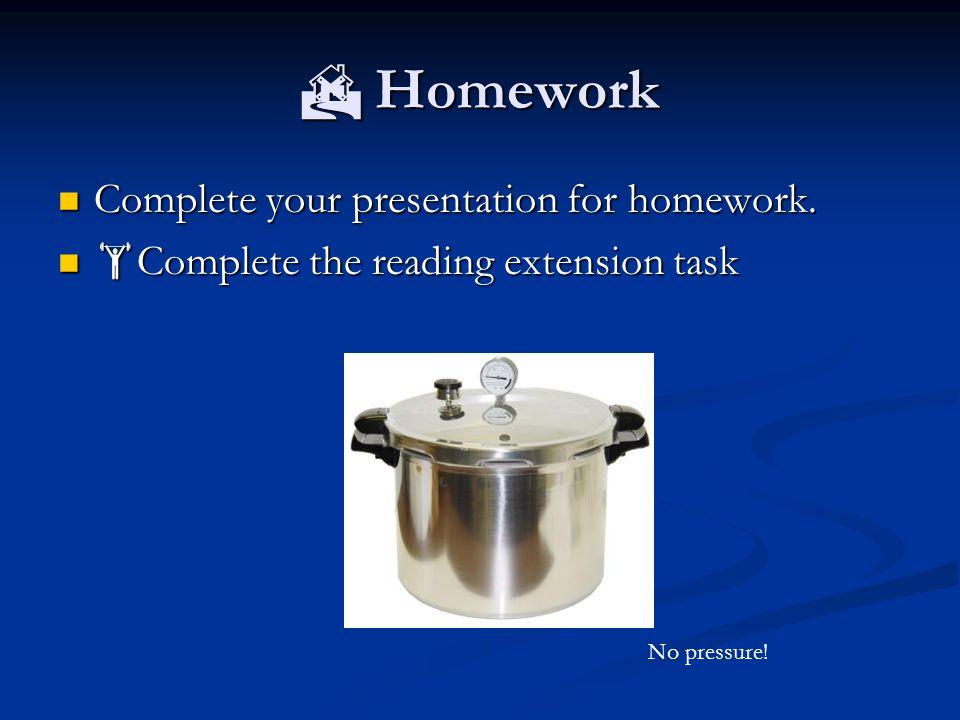  Homework Complete your presentation for homework.