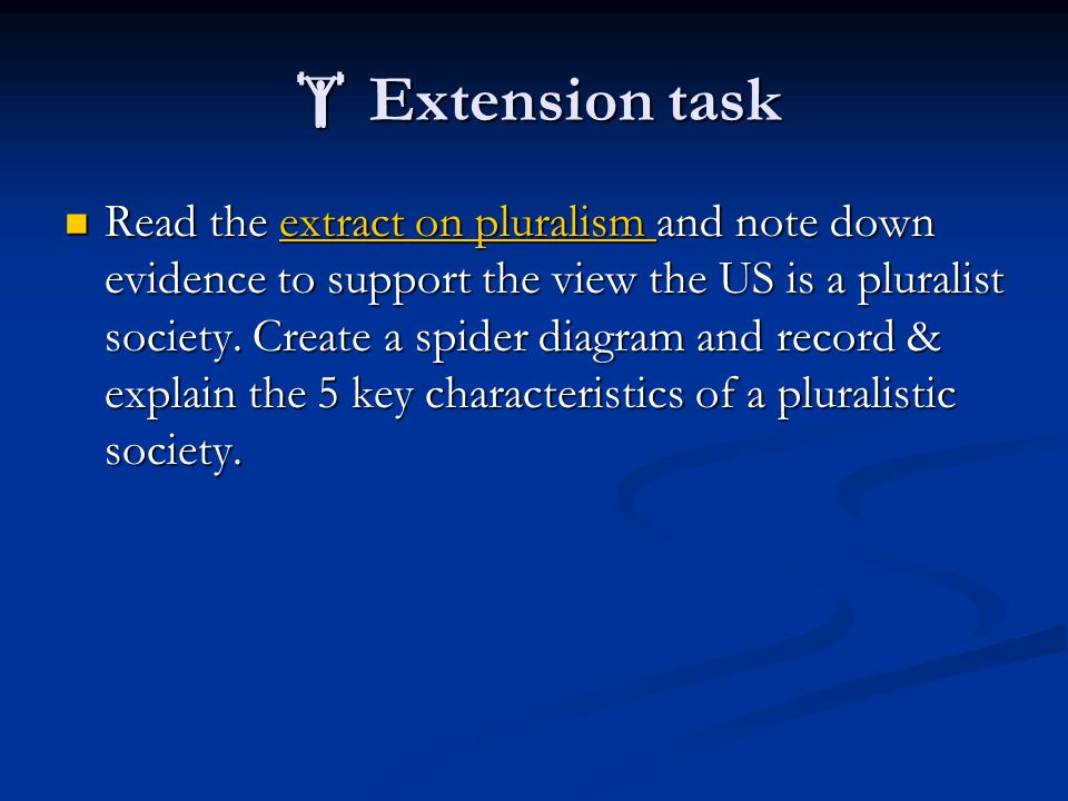  Extension task Read the extract on pluralism and note down evidence to support the view the US is a pluralist society.