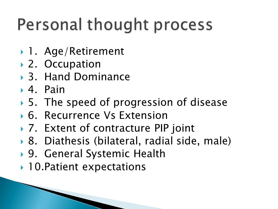  1. Age/Retirement  2. Occupation  3. Hand Dominance  4. Pain  5. The speed of progression of disease  6. Recurrence Vs Extension  7. Extent of