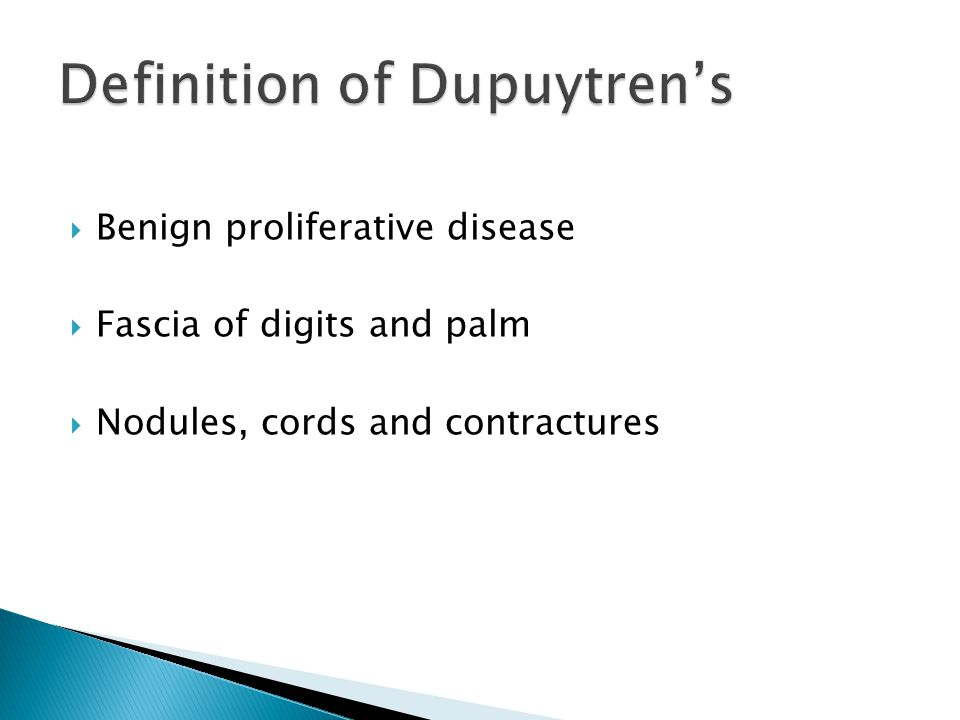  Benign proliferative disease  Fascia of digits and palm  Nodules, cords and contractures