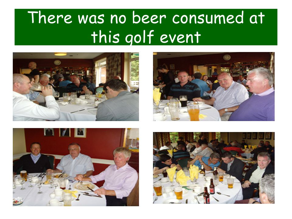 There was no beer consumed at this golf event
