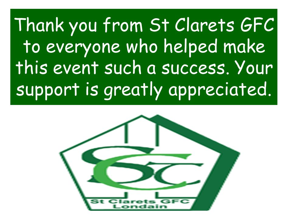 Thank you from St Clarets GFC to everyone who helped make this event such a success.