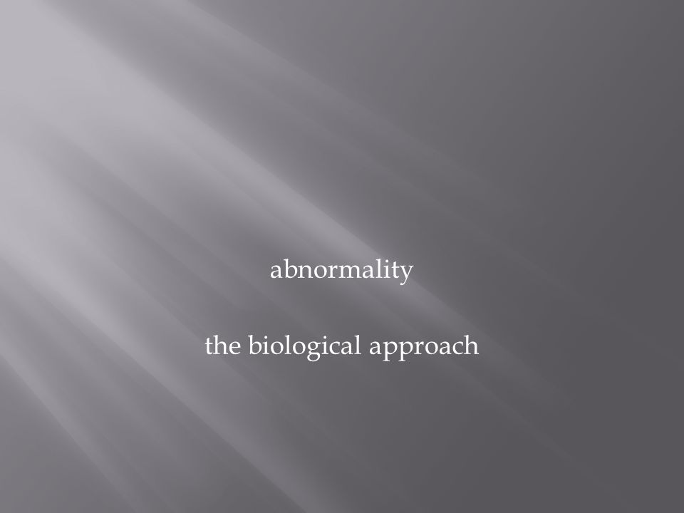 abnormality the biological approach