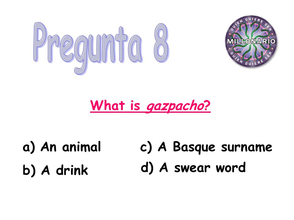 What is gazpacho a) An animalc) A Basque surname b) A drink d) A swear word