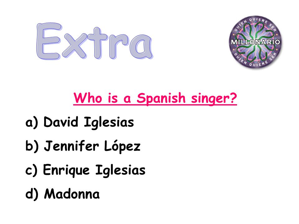 Who is a Spanish singer a) David Iglesias b) Jennifer López c) Enrique Iglesias d) Madonna