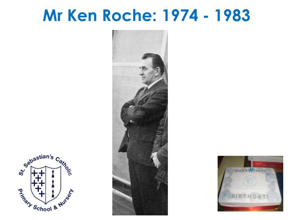 Mr Ken Roche: 1974 - 1983