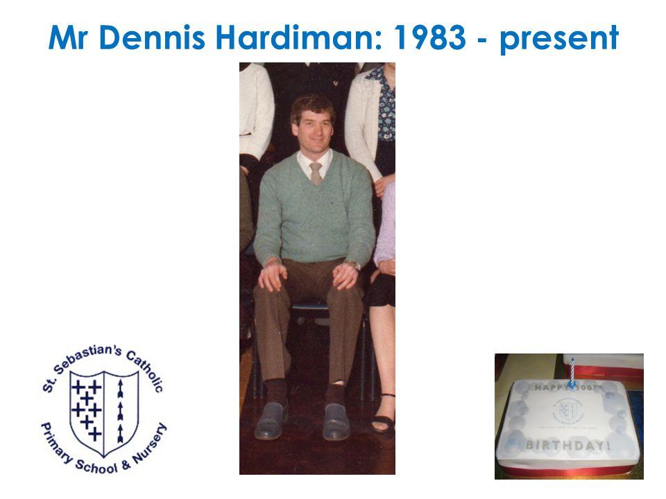 Mr Dennis Hardiman: 1983 - present