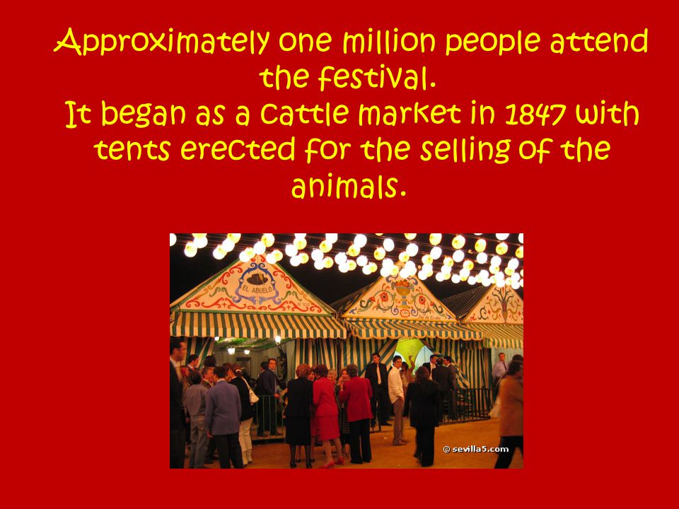 Approximately one million people attend the festival. It began as a cattle market in 1847 with tents erected for the selling of the animals.