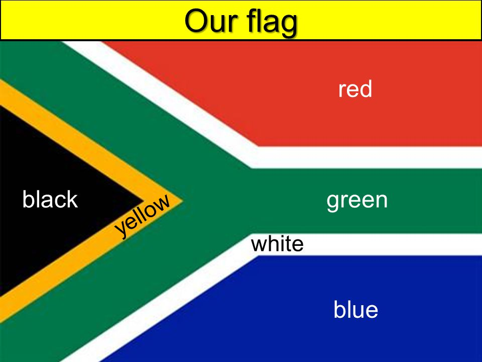 red green Our flag black blue yellow white