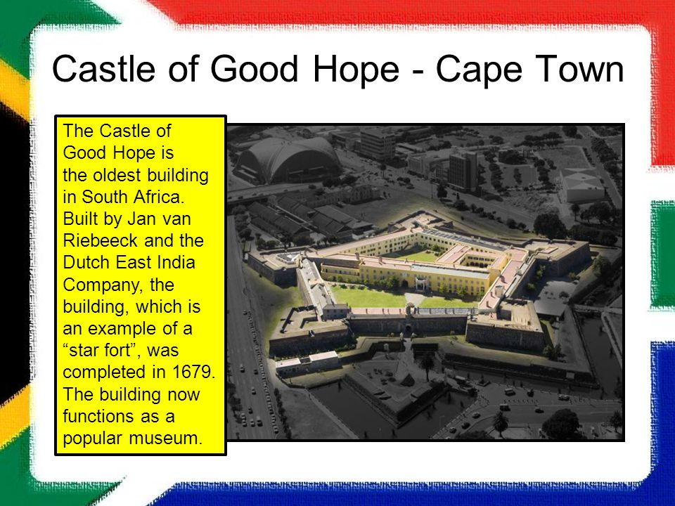 Castle of Good Hope - Cape Town The Castle of Good Hope is the oldest building in South Africa. Built by Jan van Riebeeck and the Dutch East India Com