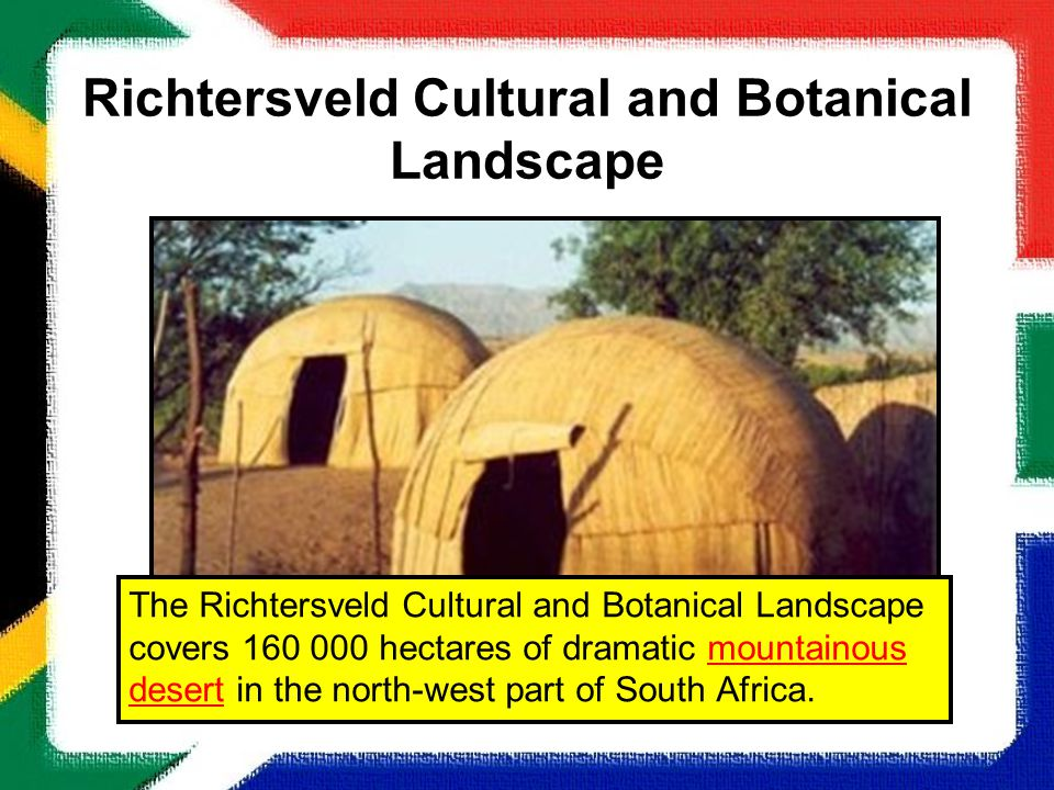 Richtersveld Cultural and Botanical Landscape The Richtersveld Cultural and Botanical Landscape covers 160 000 hectares of dramatic mountainous desert