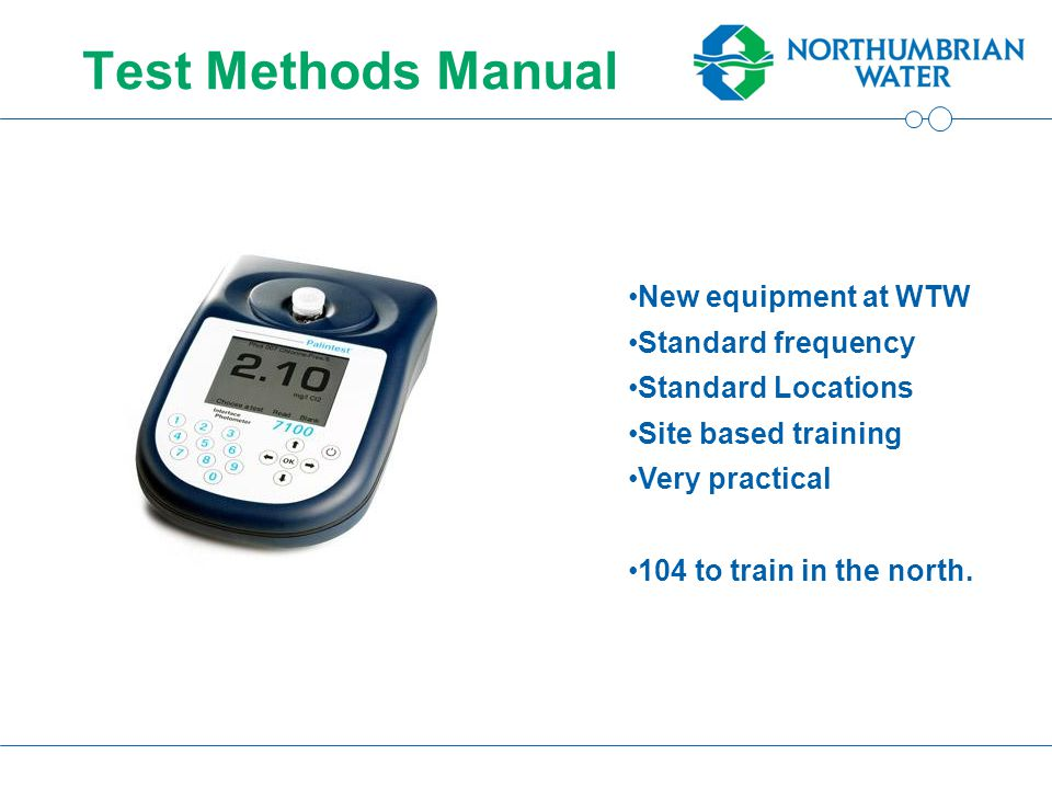 Test Methods Manual New equipment at WTW Standard frequency Standard Locations Site based training Very practical 104 to train in the north.