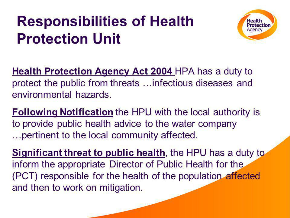 Responsibilities of Health Protection Unit Health Protection Agency Act 2004 HPA has a duty to protect the public from threats …infectious diseases and environmental hazards.