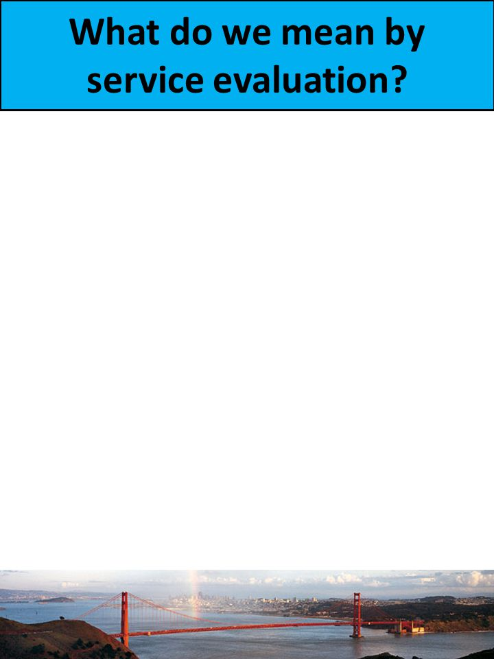 What do we mean by service evaluation?