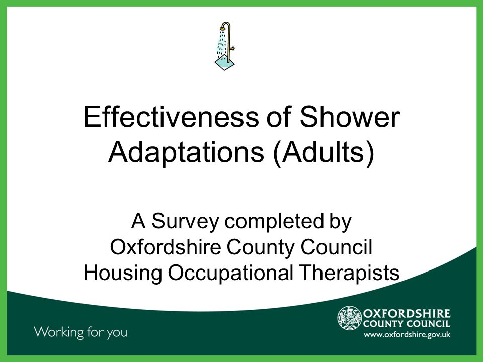 Effectiveness of Shower Adaptations (Adults) A Survey completed by Oxfordshire County Council Housing Occupational Therapists