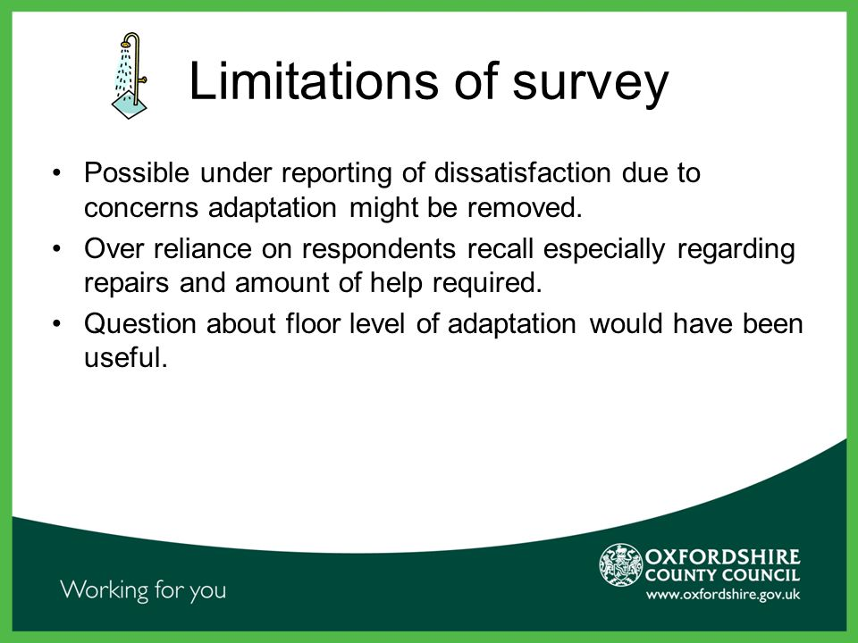 Limitations of survey Possible under reporting of dissatisfaction due to concerns adaptation might be removed.