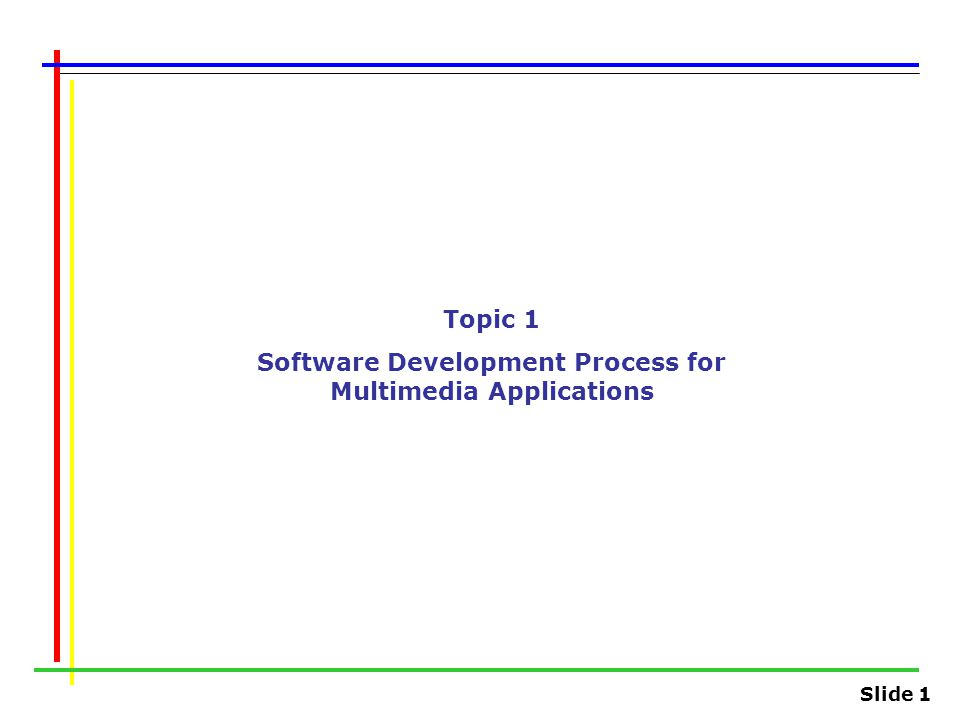 Slide 1 Topic 1 Software Development Process for Multimedia Applications