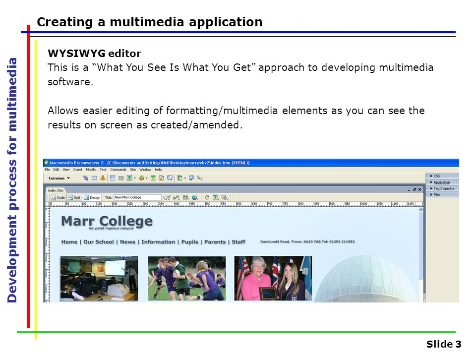 "Slide 3 Development process for multimedia Creating a multimedia application WYSIWYG editor This is a ""What You See Is What You Get"" approach to devel"