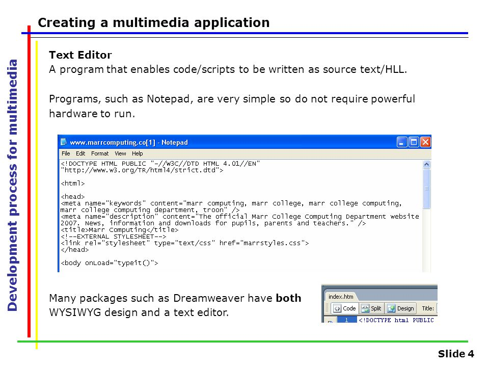 Slide 4 Development process for multimedia Creating a multimedia application Text Editor A program that enables code/scripts to be written as source text/HLL.