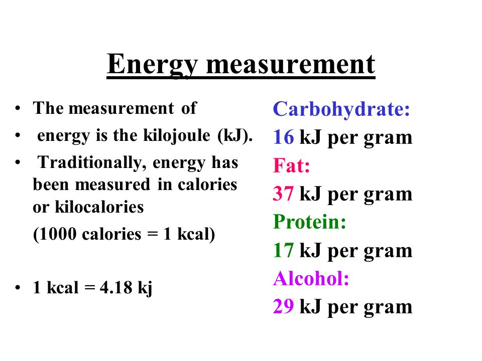 Energy measurement The measurement of energy is the kilojoule (kJ). Traditionally, energy has been measured in calories or kilocalories (1000 calories