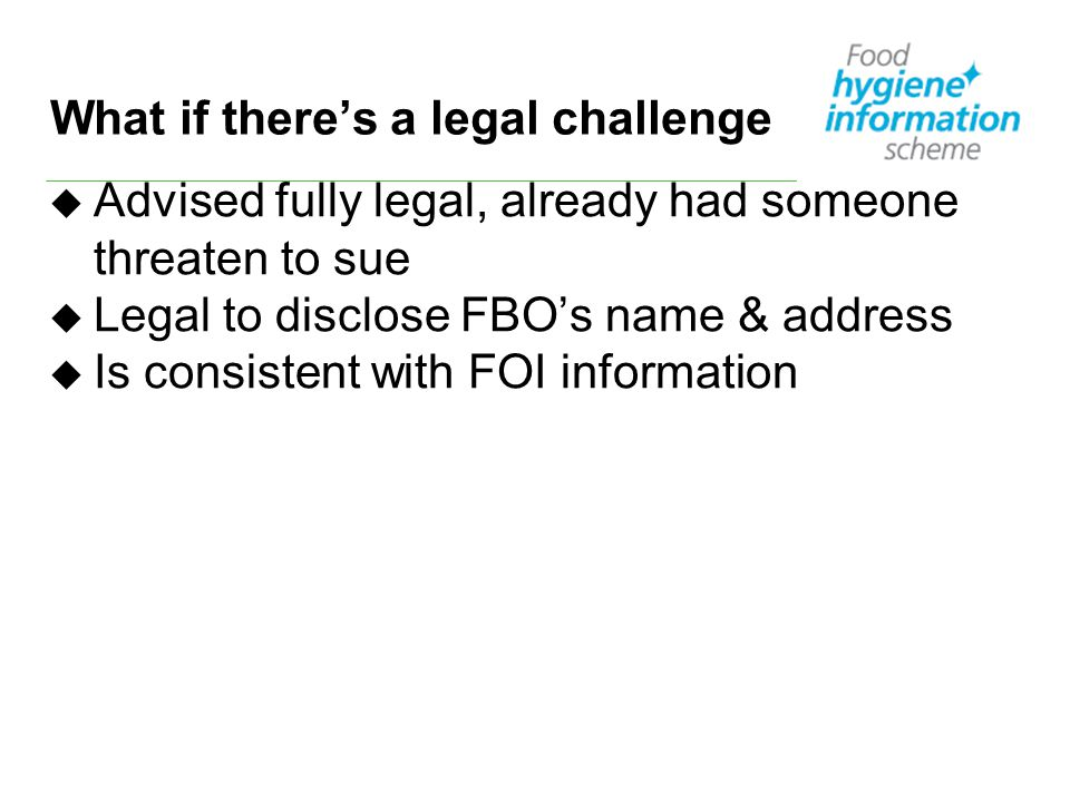 What if there's a legal challenge u Advised fully legal, already had someone threaten to sue u Legal to disclose FBO's name & address u Is consistent with FOI information
