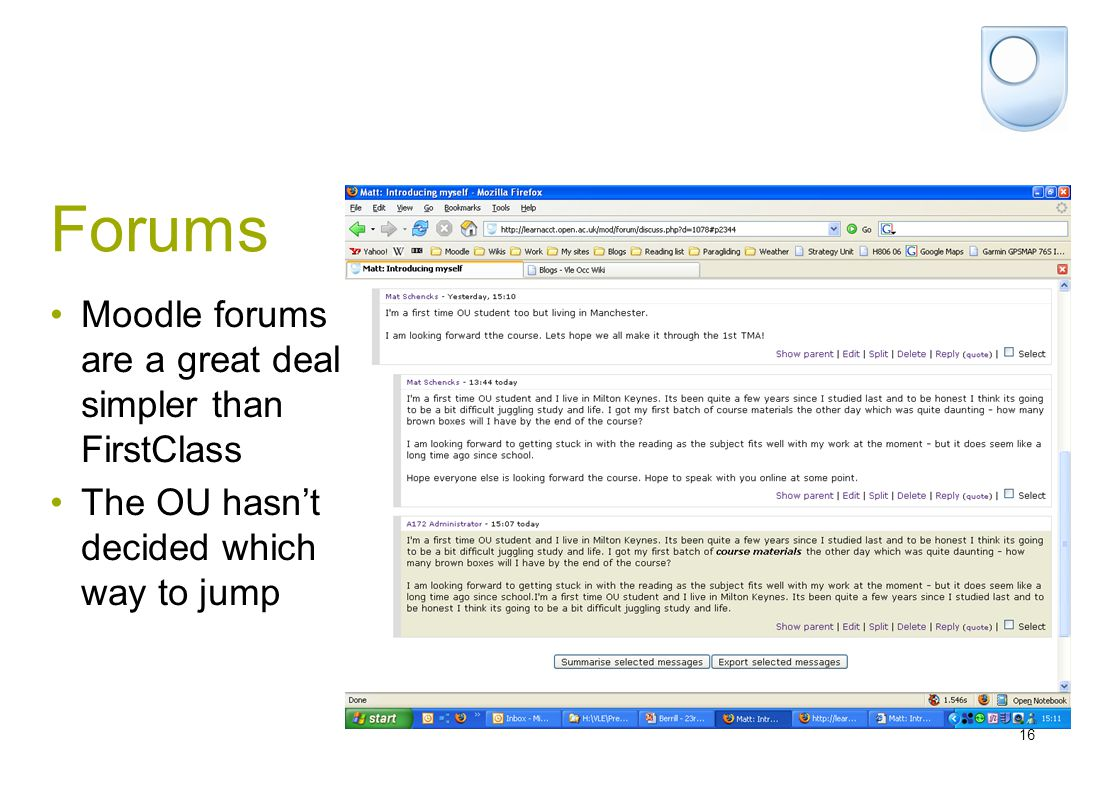16 Forums Moodle forums are a great deal simpler than FirstClass The OU hasn't decided which way to jump