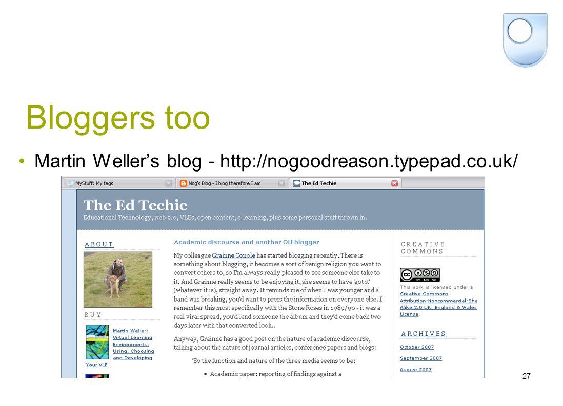 27 Bloggers too Martin Weller's blog - http://nogoodreason.typepad.co.uk/
