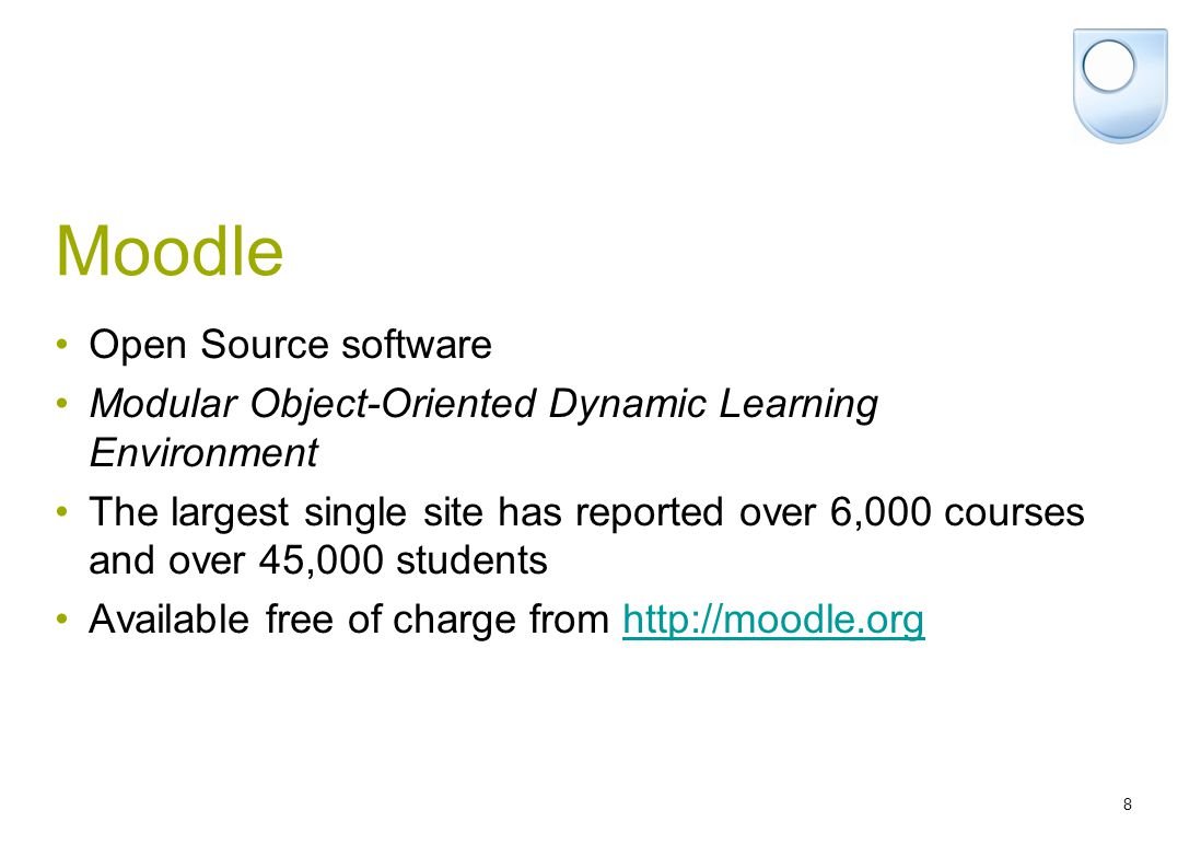 8 Moodle Open Source software Modular Object-Oriented Dynamic Learning Environment The largest single site has reported over 6,000 courses and over 45,000 students Available free of charge from http://moodle.orghttp://moodle.org