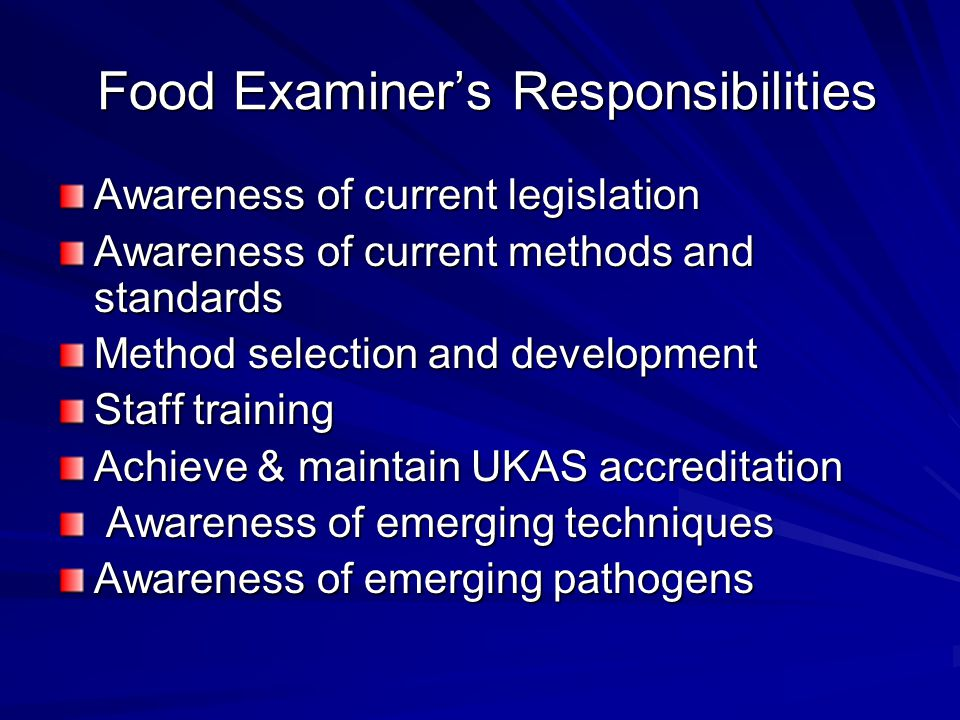 Food Examiner's Responsibilities Food Examiner's Responsibilities Awareness of current legislation Awareness of current methods and standards Method s