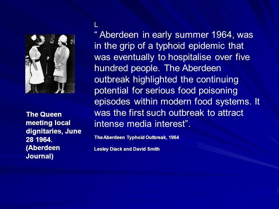Aberdeen 1964 – Typhoid Outbreak Traced to single 6lb Can of Argentinean Corned Beef Cooled in untreated river water S.typhi thought to have entered can through fault in seam Cross contamination from meat slicer to other products 50 victims a day at height of epidemic which lasted 3 months 500 hospitalised