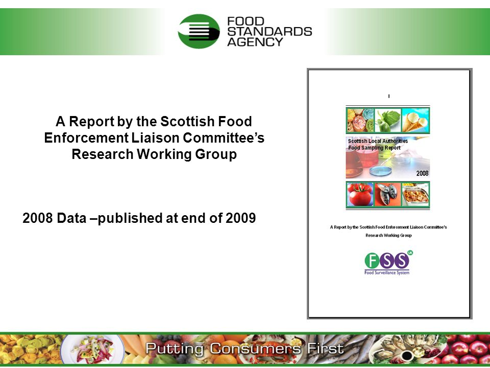 2008 Data –published at end of 2009 A Report by the Scottish Food Enforcement Liaison Committee's Research Working Group