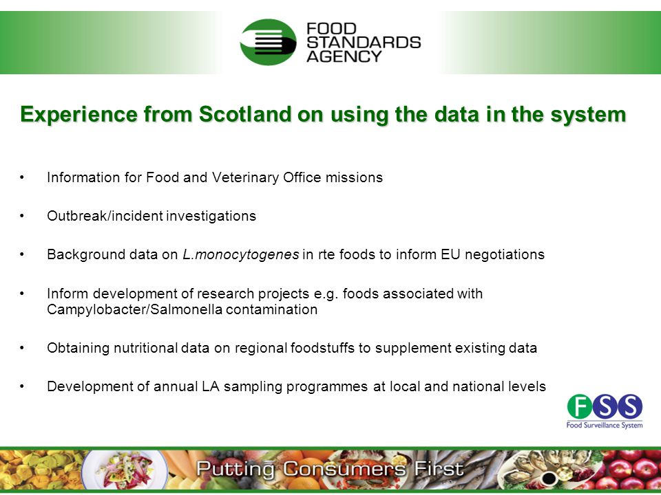 Information for Food and Veterinary Office missions Outbreak/incident investigations Background data on L.monocytogenes in rte foods to inform EU negotiations Inform development of research projects e.g.