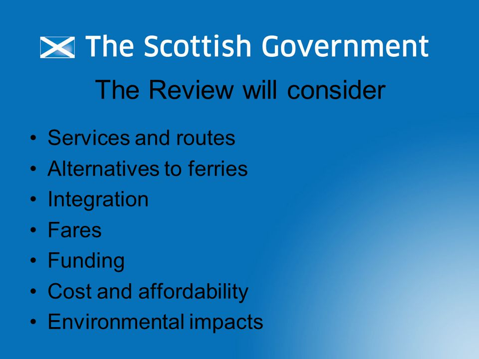 The Review will consider Services and routes Alternatives to ferries Integration Fares Funding Cost and affordability Environmental impacts