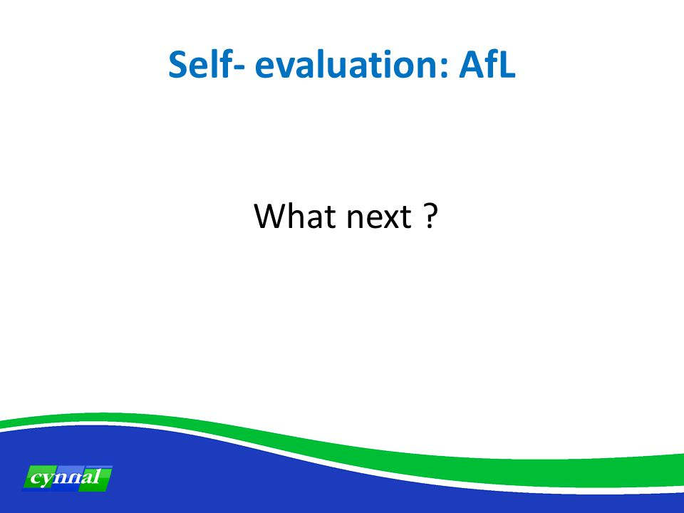 Self- evaluation: AfL What next ?