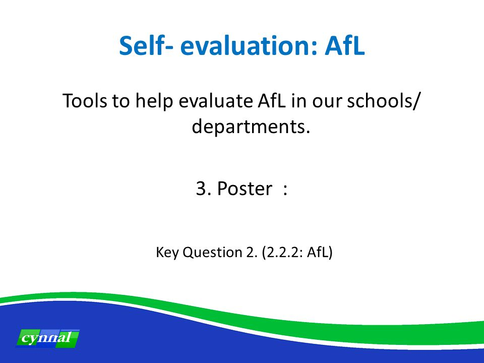 Self- evaluation: AfL Tools to help evaluate AfL in our schools/ departments.