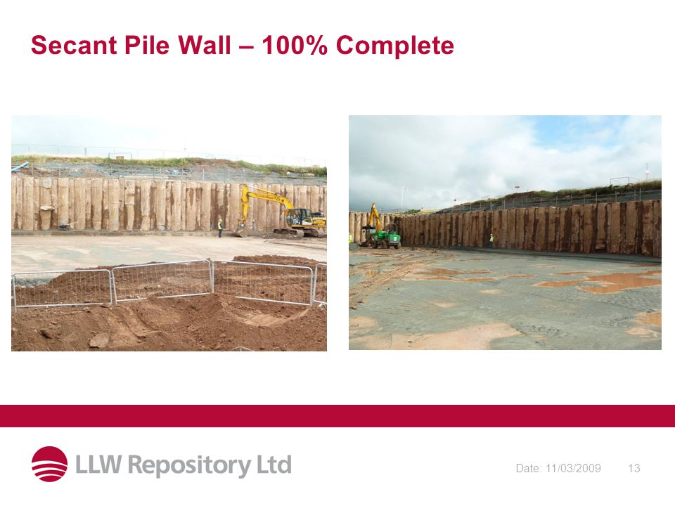 Date: 11/03/200913 Secant Pile Wall – 100% Complete