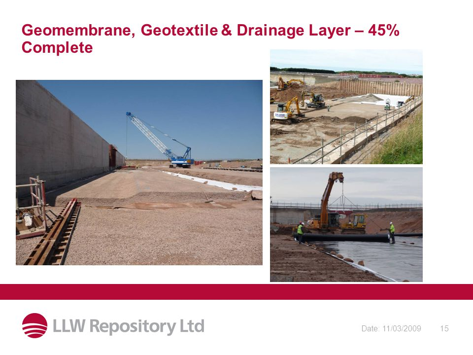 Date: 11/03/200915 Geomembrane, Geotextile & Drainage Layer – 45% Complete