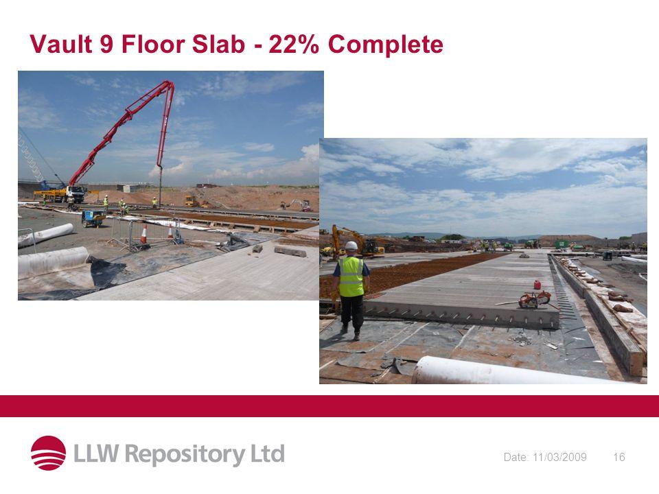 Date: 11/03/200916 Vault 9 Floor Slab - 22% Complete