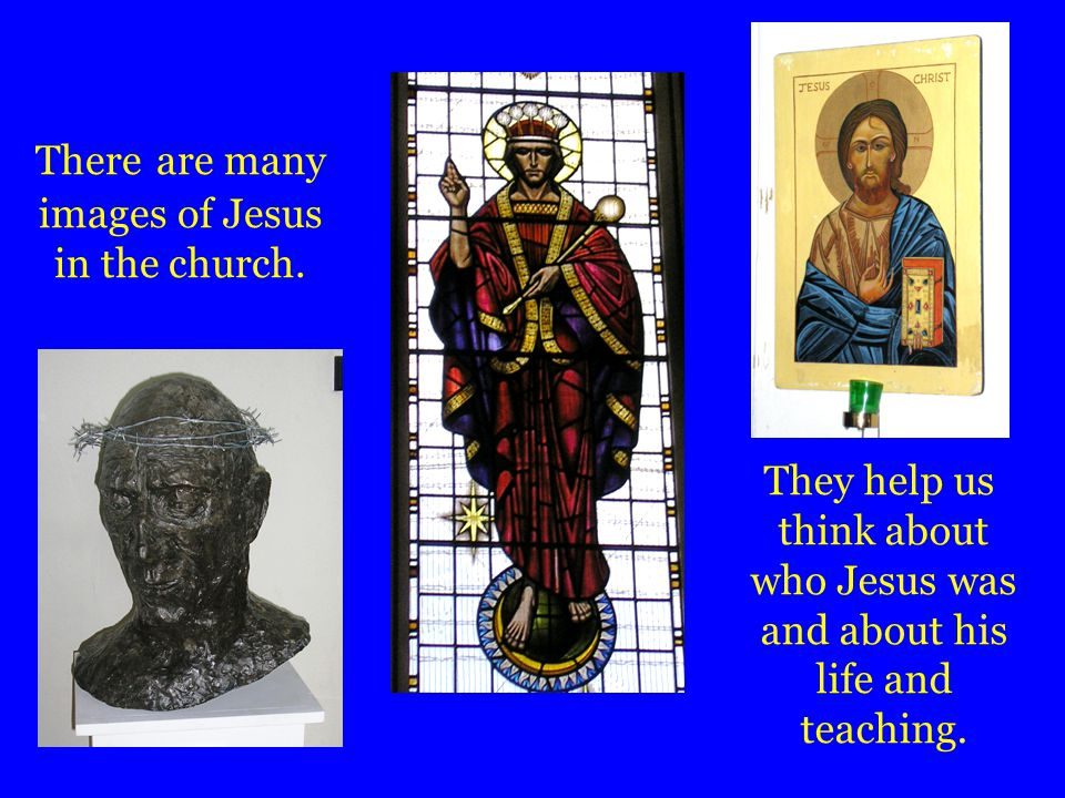 There are many images of Jesus in the church.