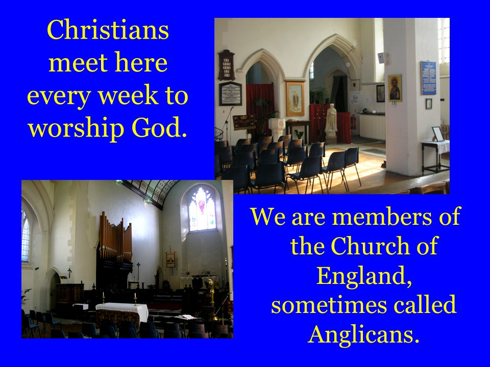 Christians meet here every week to worship God.