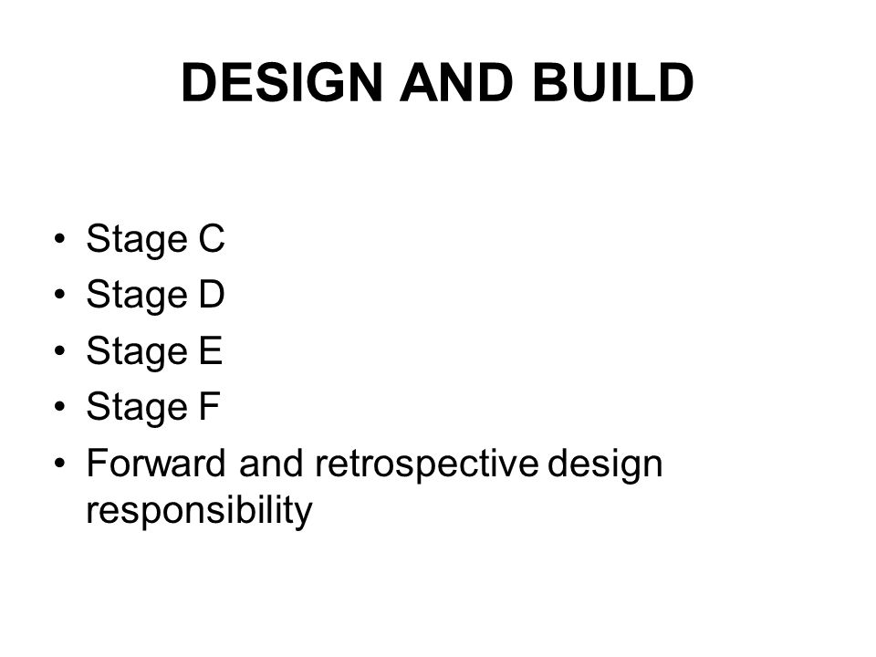 DESIGN AND BUILD Stage C Stage D Stage E Stage F Forward and retrospective design responsibility
