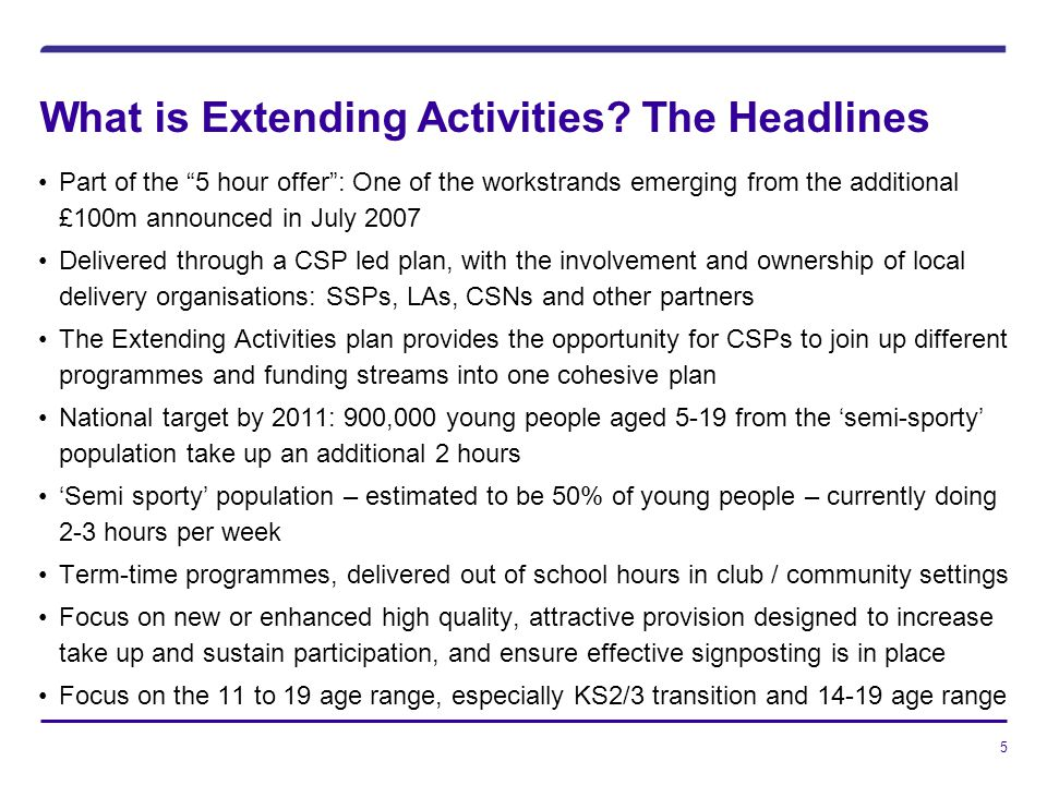 "What is Extending Activities? The Headlines Part of the ""5 hour offer"": One of the workstrands emerging from the additional £100m announced in July 20"