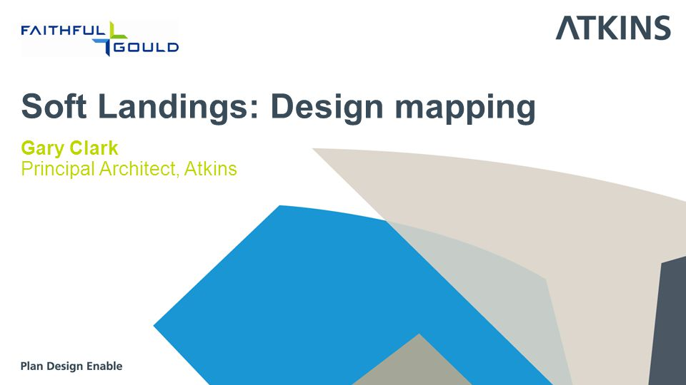 Soft Landings: Design mapping Gary Clark Principal Architect, Atkins